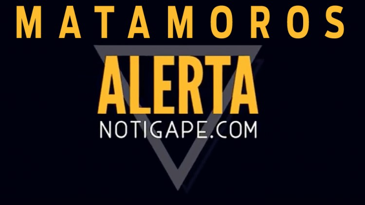 Alerta NotiGAPE Matamoros
